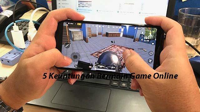 5 Keuntungan Bermain Game Online