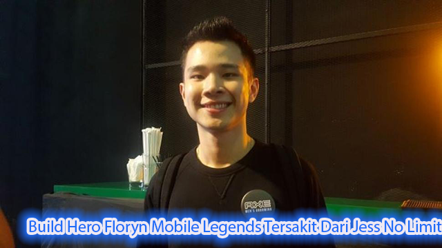 Build Hero Floryn Mobile Legends Tersakit Dari Jess No Limit
